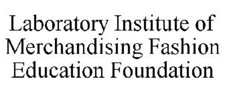 LABORATORY INSTITUTE OF MERCHANDISING FASHION EDUCATION FOUNDATION