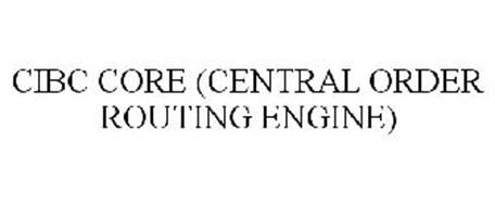 CIBC CORE (CENTRAL ORDER ROUTING ENGINE)