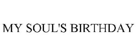 MY SOUL'S BIRTHDAY