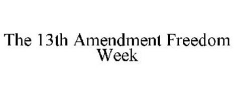 THE 13TH AMENDMENT FREEDOM WEEK