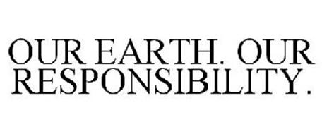 OUR EARTH. OUR RESPONSIBILITY.