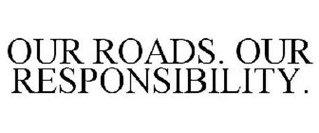 OUR ROADS. OUR RESPONSIBILITY.