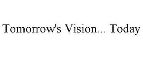 TOMORROW'S VISION... TODAY