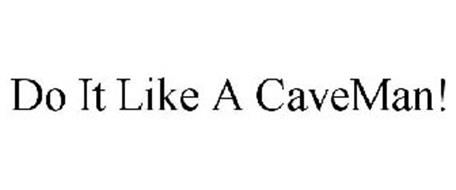 DO IT LIKE A CAVEMAN!