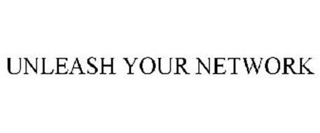 UNLEASH YOUR NETWORK