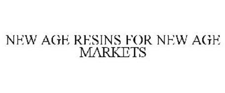NEW AGE RESINS FOR NEW AGE MARKETS