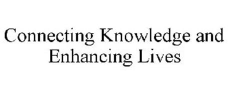 CONNECTING KNOWLEDGE AND ENHANCING LIVES