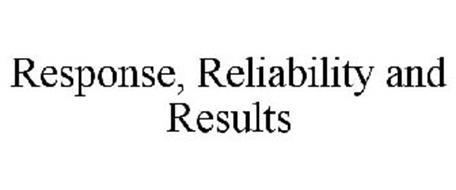 RESPONSE, RELIABILITY AND RESULTS