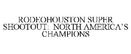 RODEOHOUSTON SUPER SHOOTOUT: NORTH AMERICA'S CHAMPIONS