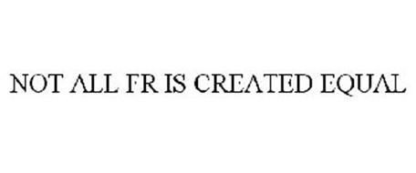 NOT ALL FR IS CREATED EQUAL