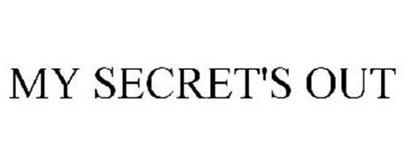 MY SECRET'S OUT