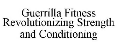 GUERRILLA FITNESS REVOLUTIONIZING STRENGTH AND CONDITIONING