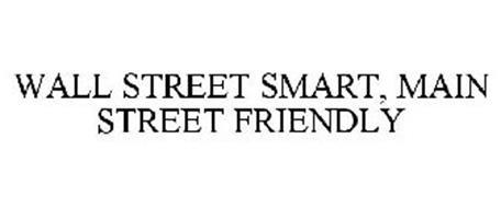 WALL STREET SMART, MAIN STREET FRIENDLY
