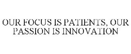 OUR FOCUS IS PATIENTS, OUR PASSION IS INNOVATION