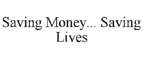 SAVING MONEY... SAVING LIVES