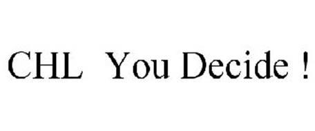 CHL YOU DECIDE !