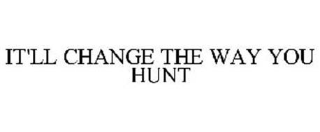 IT'LL CHANGE THE WAY YOU HUNT
