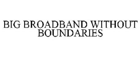 BIG BROADBAND WITHOUT BOUNDARIES