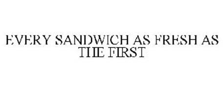 EACH SANDWICH AS FRESH AS THE FIRST