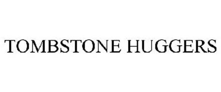 TOMBSTONE HUGGERS