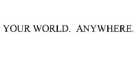 YOUR WORLD. ANYWHERE.