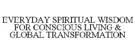 EVERYDAY SPIRITUAL WISDOM FOR CONSCIOUS LIVING & GLOBAL TRANSFORMATION