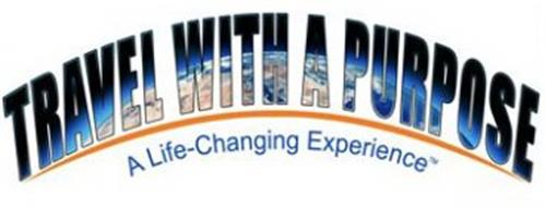TRAVEL WITH A PURPOSE A LIFE-CHANGING EXPERIENCE