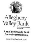 ALLEGHENY VALLEY BANK ALLEGHENY VALLEY BANK A V B A REAL COMMUNITY BANK FOR REAL COMMUNITIES. WWW.ILOVETHATBANK.COM SERVING WESTERN PENNSYLVANIA MEMBER FDIC