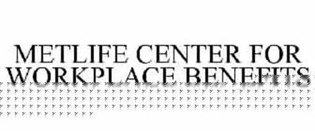 METLIFE CENTER FOR WORKPLACE BENEFITS