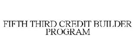 FIFTH THIRD CREDIT BUILDER PROGRAM