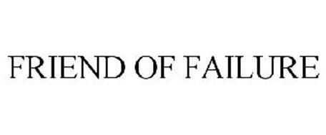 FRIEND OF FAILURE