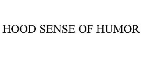 HOOD SENSE OF HUMOR