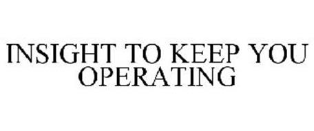 INSIGHT TO KEEP YOU OPERATING