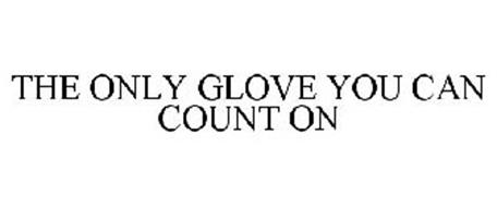 THE ONLY GLOVE YOU CAN COUNT ON