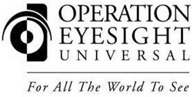 OPERATION EYESIGHT UNIVERSAL FOR ALL THE WORLD TO SEE