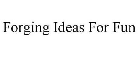 FORGING IDEAS FOR FUN
