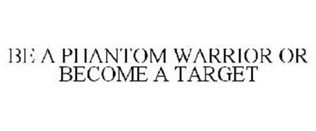 BE A PHANTOM WARRIOR OR BECOME A TARGET