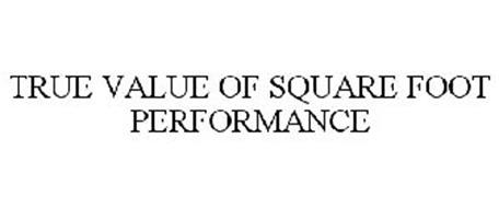 TRUE VALUE OF SQUARE FOOT PERFORMANCE