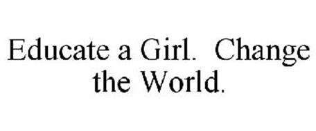 EDUCATE A GIRL. CHANGE THE WORLD.