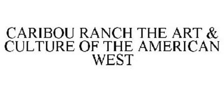 CARIBOU RANCH THE ART & CULTURE OF THE AMERICAN WEST
