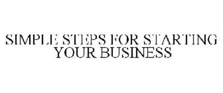 SIMPLE STEPS FOR STARTING YOUR BUSINESS