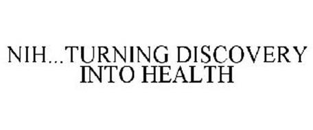NIH...TURNING DISCOVERY INTO HEALTH