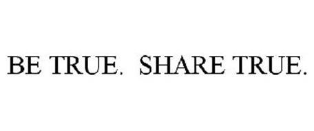 BE TRUE. SHARE TRUE.