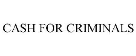 CASH FOR CRIMINALS