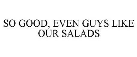 SO GOOD, EVEN GUYS LIKE OUR SALADS