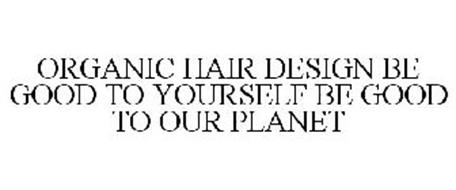 ORGANIC HAIR DESIGN BE GOOD TO YOURSELF BE GOOD TO OUR PLANET