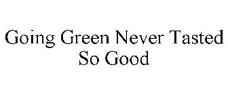 GOING GREEN NEVER TASTED SO GOOD