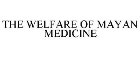 THE WELFARE OF MAYAN MEDICINE