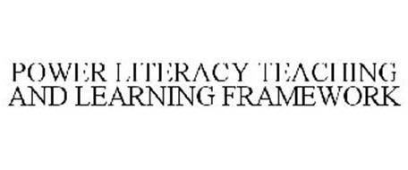 POWER LITERACY TEACHING AND LEARNING FRAMEWORK