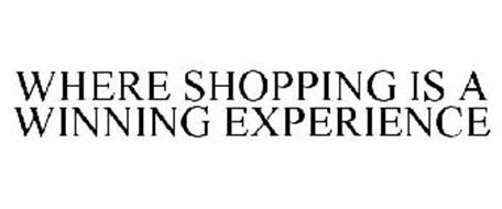 WHERE SHOPPING IS A WINNING EXPERIENCE